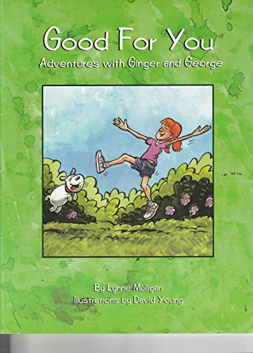 Good for You ~~ Adventures with Ginger and George: Lynne Mulligan