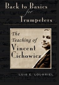 9780615302454: Back to Basics for Trumpeters: The Teaching of Vincent Cichowicz - Luis Loubriel