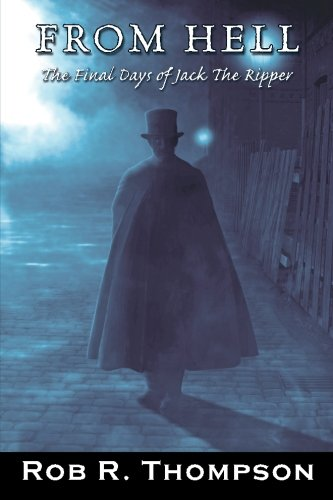 9780615302560: From Hell The Final Days of Jack The Ripper