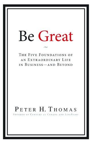 9780615302577: Be Great: The Five Foundations of an Extraordinary Life in Business - and Beyond