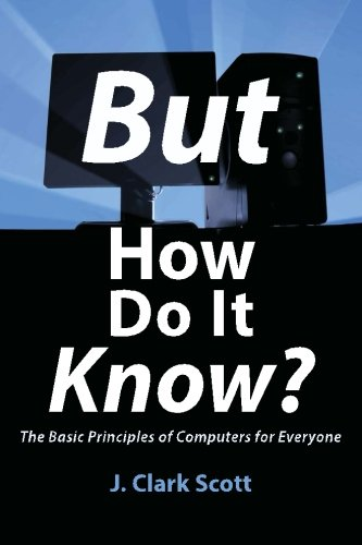 9780615303765: But How Do It Know? - The Basic Principles of Computers for Everyone