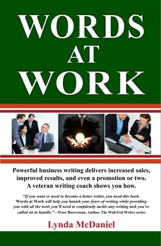9780615304267: Words at Work: Powerful Business Writing Delivers Increased Sales, Improved Results, and Even a Promotion or Two. A Veteran Writing Coach Shows You How.