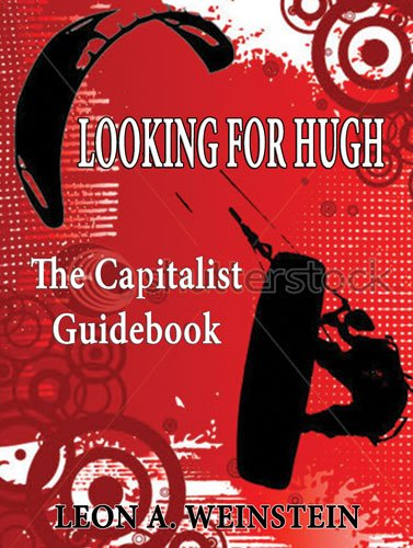 Looking for Hugh: The Capitalist Guidebook: LEON A. WEINSTEIN