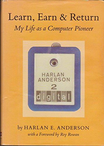Learn, Earn & Return: My Life as a Computer Pioneer: Anderson, Harlan E.