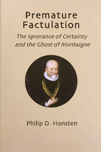 9780615305479: Premature Factulation: The Ignorance of Certainty and the Ghost of Montaigne