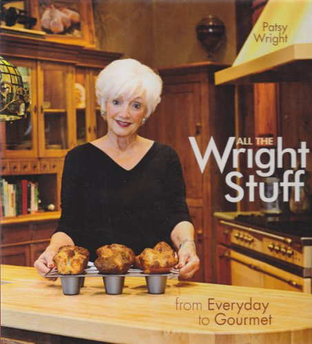 All the Wright Stuff: From Everyday to Gourmet: Favorite Recipe Press