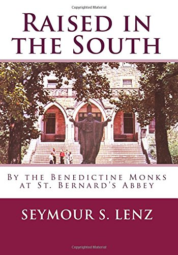 Raised in the South: By the Benedictine Monks at St. Bernards Abbey: Seymour S. Lenz