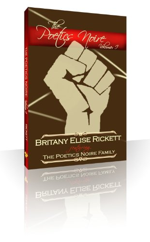 The Poetics Noire: Volume I (9780615308937) by Britany Elise Rickett; Dominic A. Thomas; Noelle Motley; Antonio Gage; Clarence Lee; Kenneth Pobo; Ruth LaToison; Alexander McGrew; Alan King;...