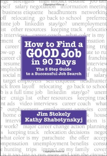 9780615310749: How to Find a GOOD Job in 90 Days - The 5 Step Guide to a Successful Job Search