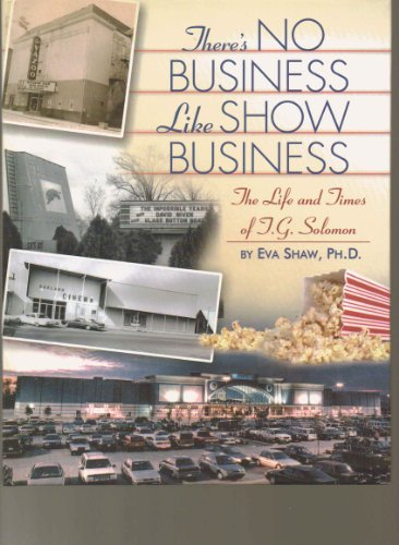 There's No Business Like Show Business The Life and Times of TG Solomon (0615311342) by Eva Shaw, Ph.D