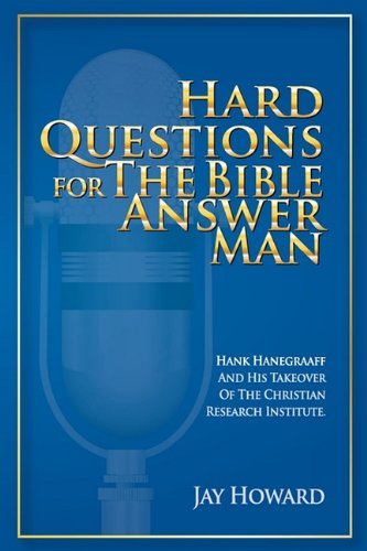 9780615311678: Hard Questions for the Bible Answer Man: Hank Hanegraaff and His Takeover of the Christian Research Institute