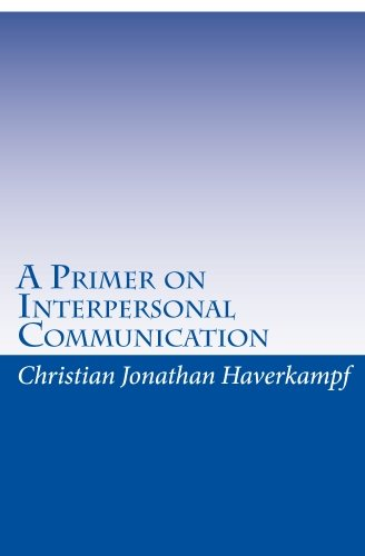 A Primer on Interpersonal Communication: Dr. Christian Jonathan Haverkampf MD LLB