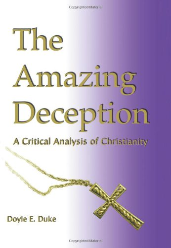 9780615314907: The Amazing Deception: A Critical Analysis of Christianity