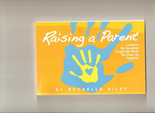9780615315195: Raising a Parent (Lessons My Daughter Taught Me While We Grew Up Together)