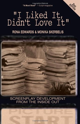 9780615316550: I Liked It, Didn't Love It: Screenplay Development from the Inside Out