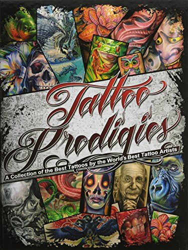 9780615317830: Tattoo Prodigies: A Collection of the Best Tattoos by the World's Best Tattoo Artists