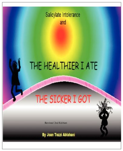 9780615317977: Salicylate Intolerance and The Healthier I Ate The Sicker I Got (Revised 2nd Edition)