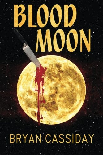 Blood Moon: Thrillers and Tales of Terror: Bryan Cassiday