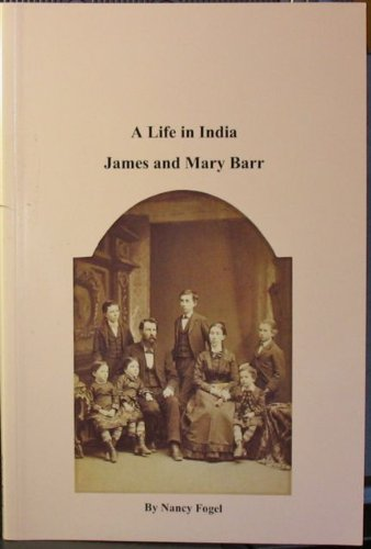 A Life in India: James and Mary Barr: Fogel, Nancy