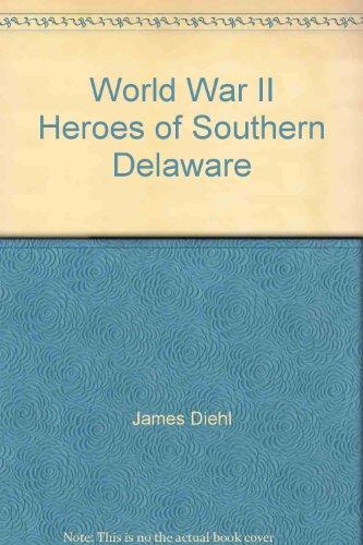 World War II Heroes of Southern Delaware: James Diehl