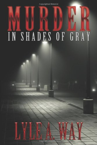 Murder in Shades of Gray: Way, Lyle A.