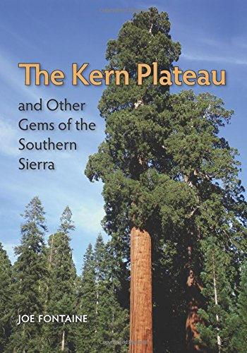 The Kern Plateau and Other Gems of the Southern Sierra: Joseph B. Fontaine