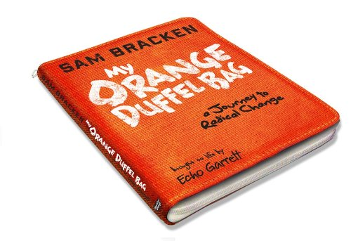 9780615323411: My Orange Duffel Bag: A Journey to Radical Change