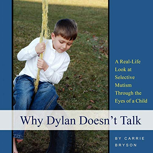 Why Dylan Doesn't Talk: A Real-Life Look at Selective Mutism Through the Eyes of a Child: ...