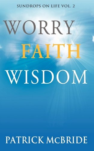 Worry Faith Wisdom Sundrops on Life Volume 2: Patrick McBride
