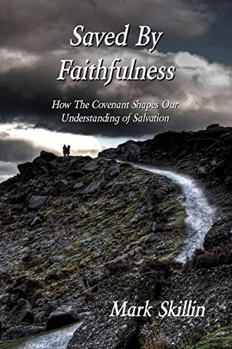 9780615324951: Saved By Faithfulness: How The Covenant Shapes Our Understanding of Salvation