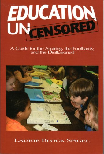 9780615325293: Education Uncensored: A Guid for the Aspiring, the Foolhardy, and the Disillusioned