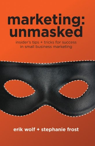9780615325507: Marketing: Unmasked: Insider's tips + tricks for success in small business marketing