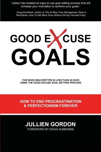 9780615326344: Good Excuse Goals: How to End Procrastination and Perfectionism Forever