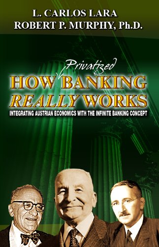 9780615326825: How Privatized Banking Really Works - Integrating Austrian Economics with the Infinite Banking Concept