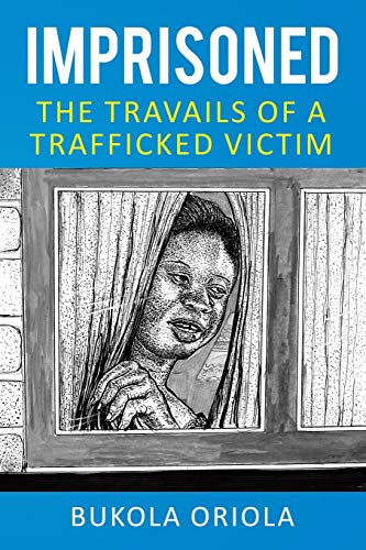 Imprisoned The Travails of a Trafficked Victim: Bukola Oriola