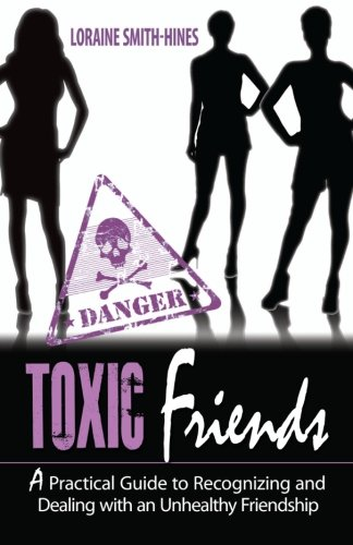 9780615329383: Toxic Friends: A Practical Guide to Recognizing and Dealing with an Unhealthy Friendship