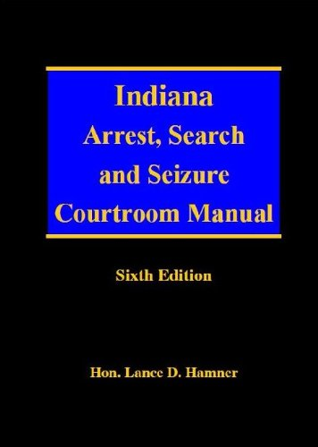 9780615331119: Indiana Arrest, Search and Seizure Courtroom Manual 6th Edition