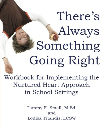 9780615332598: There's Always Something Going Right: Workbook for Implementing the Nurtured Heart Approach in School Settings