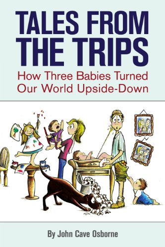Tales from the Trips--How Three Babies Turned: John Cave Osborne