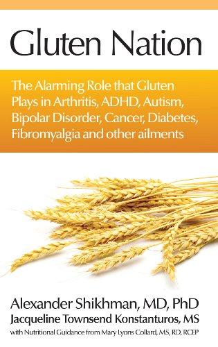 Gluten Nation: The Alarming Role That Gluten Plays in Arthritis, ADHD, Autism, Bipolar Disorder, ...