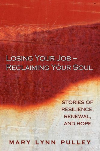 Losing Your Job- Reclaiming Your Soul: Mary Lynn Pulley