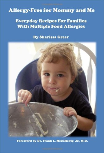 Allergy-Free for Mommy and Me: Everyday Recipes For Families With Multiple Food Allergies: Sharissa...