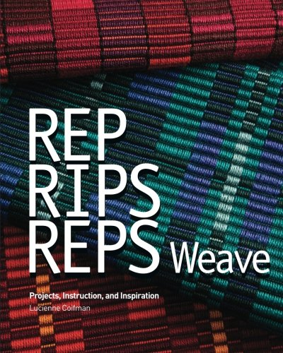 Rep, Rips, Reps Weave: Projects, Instruction, and Inspiration: Lucienne Coifman