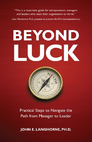Download Beyond Luck: Practical Steps to Navigate the Path from Manager to Leader