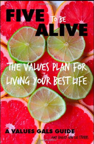 9780615339863: Five to Be Alive: The Values Plan for Living Your Best Life