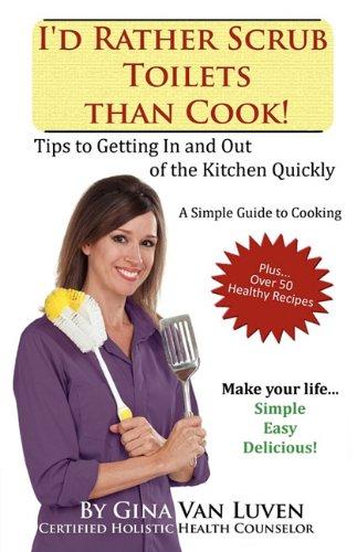 I'd Rather Scrub Toilets Than Cook!: Van Luven, Gina