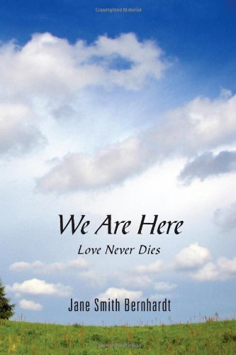 We Are Here: Love Never Dies: Jane Smith Bernhardt