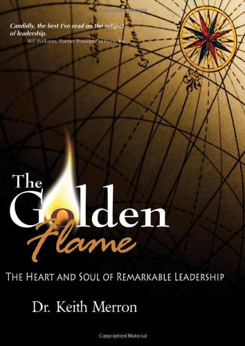 9780615342214: The Golden Flame: The Heart and Soul of Remarkable Leadership