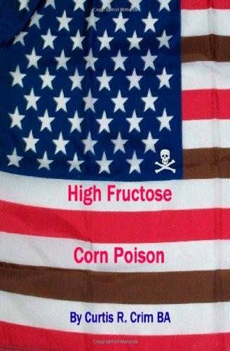 High Fructose Corn Poison: Curtis R. Crim