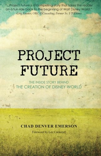 9780615347776: Project Future: The Inside Story Behind the Creation of Disney World